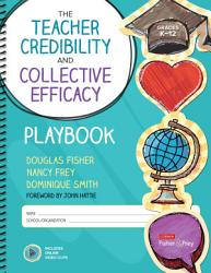 The Teacher Credibility And Collective Efficacy Playbook Grades K 12 Book PDF