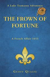 The Frown of Fortune: A Luke Tremayne Adventure...A French Affair 1653