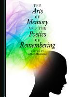 The Arts of Memory and the Poetics of Remembering PDF