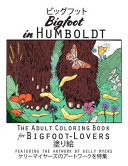 Bigfoot in Humboldt the Adult Coloring Book