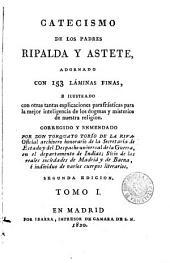 Catecismo de los padres Ripalda y Astete: adornado con 153 lámiinas finas e ilustrado con otras....