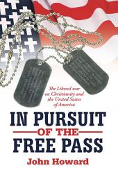 IN PURSUIT OF THE FREE PASS: The Liberal war on Christianity and the United States of America