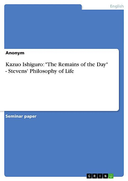 Download Kazuo Ishiguro   The Remains of the Day    Stevens  Philosophy of Life Book
