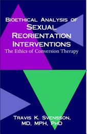 A Bioethical Analysis of Sexual Reorientation Interventions: The Ethics of Conversion Therapy