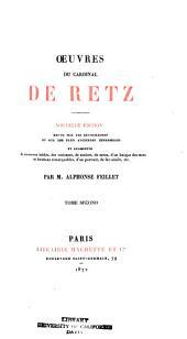 Œuvres du cardinal de Retz: Rev. sur les plus anciennes impressions et les autographes et augmentée de morceaux inédits, des variantes, de notices, de notes, d'un lexique des mots et locutions remarquables, d'un portrait, de facsimilé, etc, Volume2