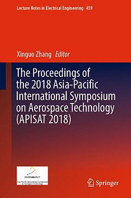 The Proceedings of the 2018 Asia Pacific International Symposium on Aerospace Technology  APISAT 2018