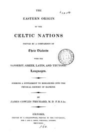 The eastern origin of the Celtic nations proved by a comparison of their dialects with the Sanskrit, Greek, Latin and Teutonic languages