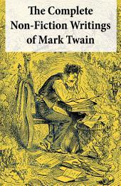 The Complete Non-Fiction Writings of Mark Twain: Old Times on the Mississippi + Life on the Mississippi + Christian Science + Queen Victoria's Jubilee + My Platonic Sweetheart + Editorial Wild Oats