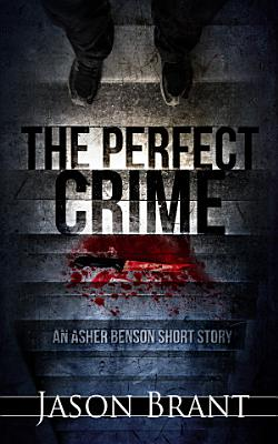 The Perfect Crime  An Asher Benson Short Story  PDF