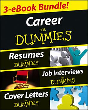 Career For Dummies Three eBook Bundle  Job Interviews For Dummies  Resumes For Dummies  Cover Letters For Dummies PDF