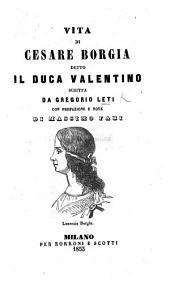 Vita de Cesare Borgia, detto il duca Valentino, scritta da Gregorio Leti. [Or rather, by Tomaso Tomasi.] Con prefazione e note di Massimo Fabi