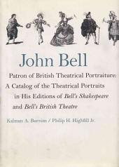 John Bell, Patron of British Theatrical Portraiture: A Catalog of the Theatrical Portraits in His Editions of Bell's Shakespeare and Bell's British Theatre