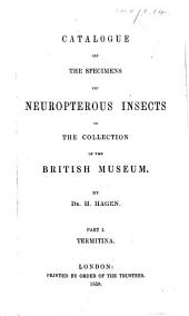 Catalogue of the specimens of Neuropterous Insects in the collection of the British Museum. By Dr. H. Hagen. Pt. 1. Termitina. [Edited by J. E. Gray.]