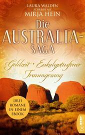 Die Australia-Saga: Goldzeit. Eukalyptusfeuer. Traumgesang.