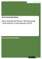 """Jenny Erpenbecks Roman """"Heimsuchung"""" - Eine kritische Untersuchung -Teil III"""