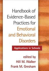 Handbook of Evidence-Based Practices for Emotional and Behavioral Disorders: Applications in Schools