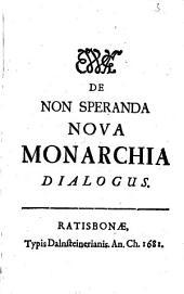 De non speranda nova monarchia dialogus
