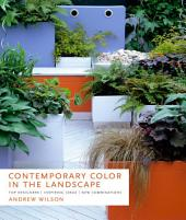 Contemporary Color in the Landscape: Top Designers, Inspiring Ideas, New Combinations
