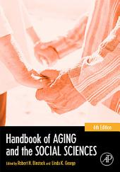 Handbook of Aging and the Social Sciences: Edition 6