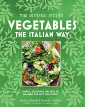 The Artisanal Kitchen: Vegetables the Italian Way: Simple, Seasonal Recipes to Change the Way You Cook