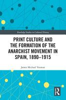 Print Culture and the Formation of the Anarchist Movement in Spain  1890 1915 PDF