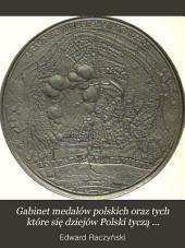 Gabinet medalów polskich oraz tych które się dziejów Polski tyczą począwszy od najdawniéjszych aż do końca panowania Jana III. (1513-1696.)