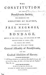 The Constitution of the Pennsylvania Society for Promoting the Abolition of Slavery ... To which are Added the Acts of the General Assembly of Pennsylvania for the Gradual Abolition of Slavery