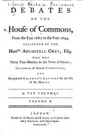 Debates of the House of Commons from the Year 1667 to the Year 1694: Volume 10