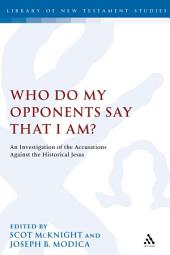 Who Do My Opponents Say That I Am?: An Investigation of the Accusations Against the Historical Jesus