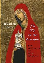 The Fly in the Ointment: The Mysteries of Mary Magdalene