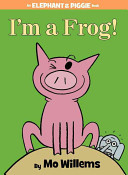 I m a Frog   An Elephant and Piggie Book  Book