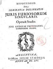 Hypotyposis Sive summaria delineatio juris furiosorum singularis. Opera & studio. Joh. Andreæ Frommanni ..
