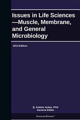 Issues in Life Sciences   Muscle  Membrane  and General Microbiology  2013 Edition PDF