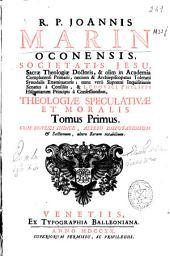 R.P. Joannis Marin ... Theologiae speculativae et moralis: Tomus primus ...