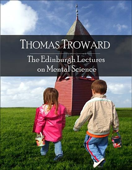 The Edinburgh Lectures on Mental Science  The Secret Edition   Open Your Heart to the Real Power and Magic of Living Faith and Let the Heaven Be in You  Go Deep Inside Yourself and Back  Feel the Crazy and Divine Love and Live for Your Dreams PDF