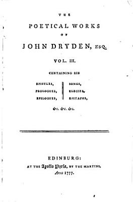The Poetical Works of John Dryden  Esq  in Three Volumes  With Life of the Author  Vol  1    3   PDF