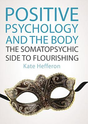 Positive Psychology And The Body  The Somatopsychic Side To Flourishing