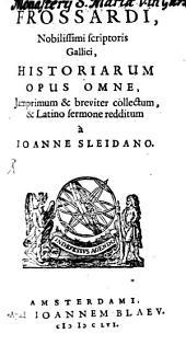 Frossardus et Cominaeus duo nobilissimi gallicarum rerum scriptores: Historiarum opus omne