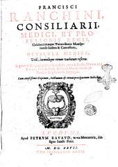 Francisci Ranchini, ... Opuscula medica; vtili, iocundáque rerum varietate referta. In gratiam philiatrōn publici iuris facta, cura & studio Henrici Gras, ..