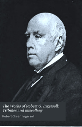 The Works of Robert G. Ingersoll: Tributes and miscellany