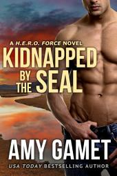 Kidnapped by the SEAL: (Military Romantic Suspense) (HERO Force Series)