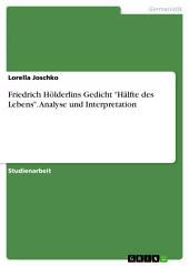 """Friedrich Hölderlins Gedicht """"Hälfte des Lebens"""". Analyse und Interpretation"""