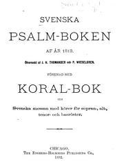 Svenska Psalm-boken af år 1819: förenad med Koral-bok och Svenska messan med körer för sopran-, alt-, tenor- och basröster