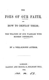 The foes of our faith, and how to defeat them; or, The weapons of our warfare with modern infidelity. By a well-known author [J. Grant].