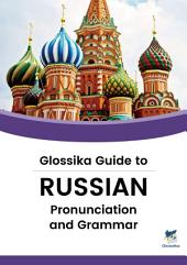 Glossika Guide to RUSSIAN Pronunciation & Grammar