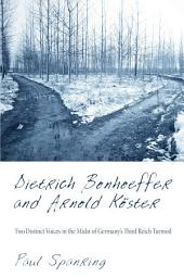 Dietrich Bonhoeffer and Arnold Koster: Two Distinct Voices in the Midst of Germany's Third Reich Turmoil