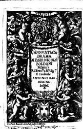 L'Annuntiata drama di D. Gio. Nicolò Boldoni milanese all'emin.mo e r.mo sig.re il cardinale Antonio Barberino