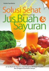 Solusi Sehat dengan Jus Buah & Sayuran