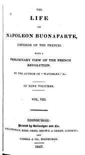 The Life of Napoleon Buonaparte, Emperor of the French: With a Preliminary View of the French Revolution, Volume 8