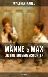 Männe & Max - Lustige Bubengeschichten (Illustriert): Kinderbuch-Klassiker: Onkel Adolars Geburtstag + Als Detektive + Die Eiersucher